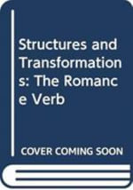 Structures and Transformations : The Romance Verb :  The Romance Verb - Christopher J. Pountain