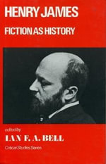 Henry James : Fiction as History :  Fiction as History - Ian F. A. Bell