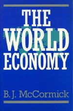 The World Economy : Patterns of Growth and Change :  Patterns of Growth and Change - B. J. McCormick
