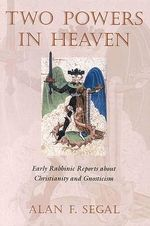 Two Powers in Heaven : Early Rabbinic Reports about Christianity and Gnosticism - Alan F. Segal