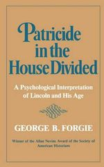 Forgie Patricide in the House Divided (Paper) : A Psychological Interpretation of Lincoln and His Age - GB FORGIE