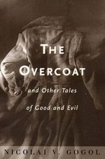 The Overcoat : And Other Tales of Good and Evil - Nikolai Vasil'evich Gogol