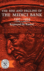 The Rise and Decline of the Medici Bank - Raymond De Roover