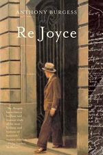 Re Joyce - Anthony Burgess