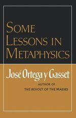 Some Lessons in Metaphysics : Moral Choice Public & Private - Jose Ortega y Gasset