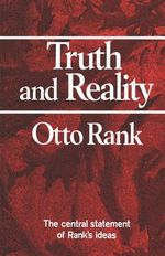 Truth and Reality : A Psychological Exploration of Myth - Otto Rank