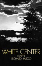 White Center : Poems - Richard Hugo