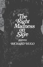 The Right Madness on Skye : Poems - Richard Hugo