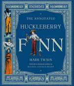The Annotated Huckleberry Finn :  Adventures of Huckleberry Finn (Tom Sawyer's Comrade) - Michael Patrick Hearn