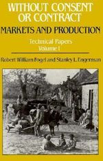 Without Consent or Contract: Markets and Production Technical Papers, v. 1 : Rise and Fall of American Slavery - Stanley L. Engerman