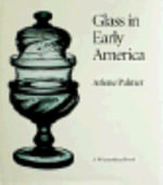 Glass in Early America : Selections from the Henry Francis du Pont Winterthur Museum - Arlene Palmer