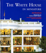 The White House in Miniature : Based on the White House Replica by John, Jan, and the Zweifel Family - Gail Buckland