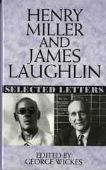 Henry Miller and James Laughlin : Selected Letters :  Selected Letters - James Laughlin