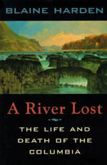 A River Lost : Life and Death of the Columbia - Blaine Harden