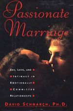 Passionate Marriage : Sex, Love, and Intimacy in Emotionally Committed Relationships :  Sex, Love, and Intimacy in Emotionally Committed Relationships - Dr. David Morris Schnarch