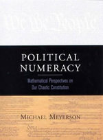 Political Numeracy : A Mathematical Perspective on Voting, Affirmation Action, Abortion and the Rest of Our Chaotic Constitution - Michael Meyerson