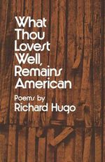 Hugo What Thou Lovest Well Remains American (Paper) - Richard Hugo