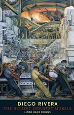 Diego Rivera : Detroit Industry Murals - Linda Bank Downs