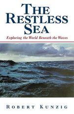 The Restless Sea : Exploring the World Beneath the Waves - Robert Kunzig