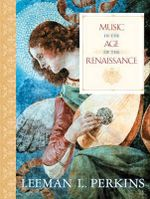 Music in the Age of the Renaissance - Leeman L. Perkins