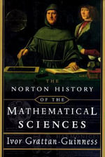 The Norton History of the Mathematical Sciences : A History of the Mathematical Sciences - Professor Ivor Grattan-Guinness