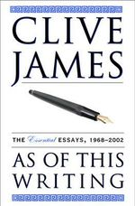 As of This Writing : The Essential Essays, 1968-2002 - Clive James
