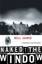 Naked at the Window : A Harpur & Iles Mystery - Bill James