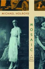 Mosaic : A Family Memoir Revisited - Michael Holroyd