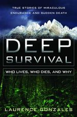 Deep Survival: Who Lives, Who Dies and Why : True Stories of Miraculous Endurance and Sudden Death - Laurence Gonzales