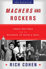 Machers and Rockets : Chess Records and the Business of Rock & Roll - Rich Cohen
