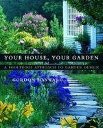 Your House, Your Garden : A Foolproof Approach to Garden Design - Gordon Hayward