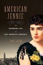 American Jennie : The Remarkable Life of Lady Randolph Churchill - Anne Sebba