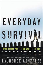 Everyday Survival : Why Smart People Do Stupid Things - Laurence Gonzales