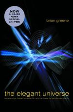 The Elegant Universe : Superstrings, Hidden Dimensions, and the Quest for the Ultimate Theory - Brian Greene