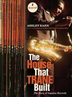 The House That Trane Built : The Story of Impulse Records - Ashley Kahn