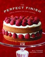The Perfect Finish : Special Desserts for Every Occasion - Bill Yosses