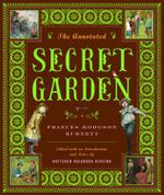 The Annotated Secret Garden : The Annotated Books - Frances Hodgson Burnett