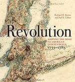 Revolution : Mapping the Road to American Independence, 1755-1783 - Richard H. Brown