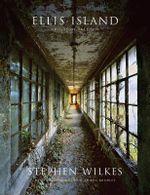 Ellis Island : Ghosts of Freedom - Stephen Wilkes