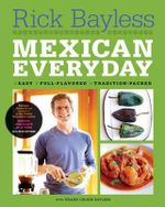 Mexican Everyday - Rick Bayless