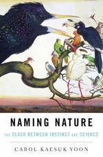 Naming Nature : The Clash Between Instinct and Science - Carol Yoon