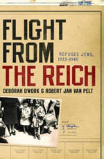 Flight for the Reich : Refugee Jews, 1933-1946 - Deborah Dwork