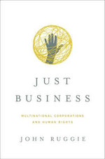 Just Business : Multinational Corporations and Human Rights - John Ruggie