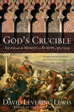 God's Crucible : Islam and the Making of Europe, 570-1215 - David Levering Lewis