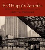 E. O. Hoppe's Amerika : Modernist Photographs from the 1920s - Phillip Prodger