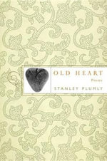 Old Heart Poems : Poems - Stanley Plumly
