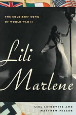 Lili Marlene : The Soldiers' Song of World War II - Liel Leibovitz