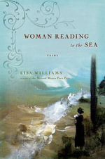 Woman Reading to the Sea : Poems - Lisa Williams