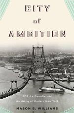 City of Ambition : FDR, LaGuardia, and the Making of Modern New York - Mason Williams