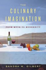 The Culinary Imagination : A Cultural History - Sandra M. Gilbert